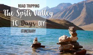 ROAD TRIPPING THE SPITI VALLEY, 10 DAYS DIY ITINERARY