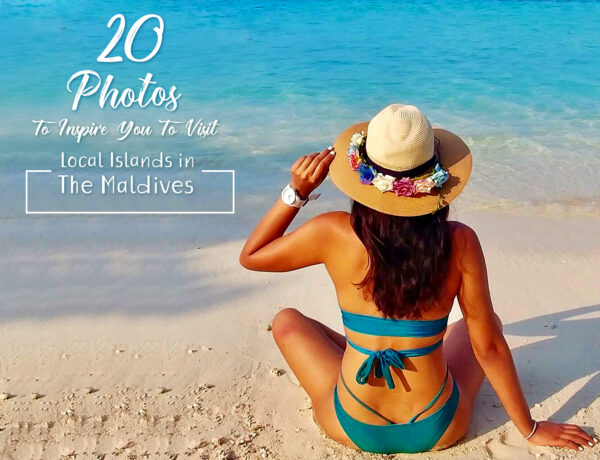 20 PHOTOS TO INSPIRE YOU TO VISIT LOCAL ISLANDS IN THE MALDIVES
